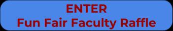 Enter Fun Fair Faculty Raffle Button